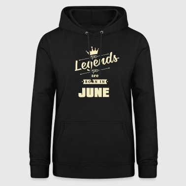 Legends are born in June - Frauen Hoodie