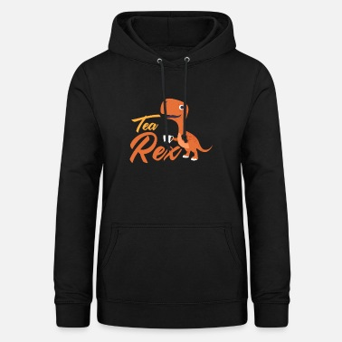 Tea Tea Rex, Funny Tea Lover, Tea Addict, Favorite Tea - Women's Hoodie