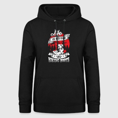 Life Is Better In Hiking Boots - Frauen Hoodie