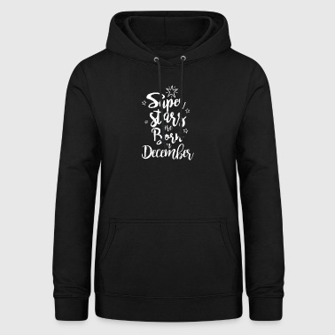 Super stars are born in December - Women's Hoodie