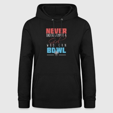 Never underestimate a girl who can bowl! - Women's Hoodie