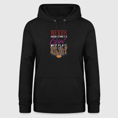 Never underestimate a girl who plays rugby! - Women's Hoodie