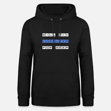 Computer Will Fix Computer For Beer - Frauen Hoodie