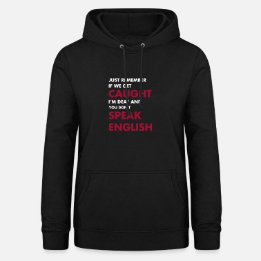 Deaf If we get caught, I'm deaf. claims - Women's Hoodie