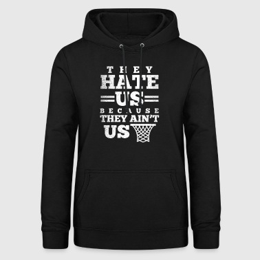 They hate us because they are not us - basketball - Women's Hoodie