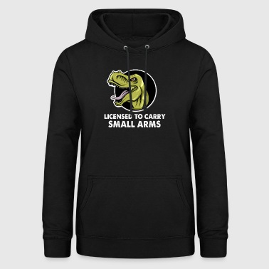 Licensed To Carry Small Arms T-Rex Funny Dinosaur - Women's Hoodie