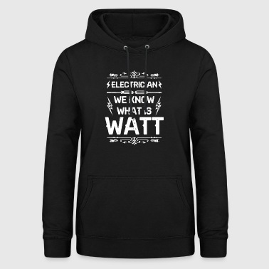 Electrician Electrician We know what is watt poison - Women's Hoodie