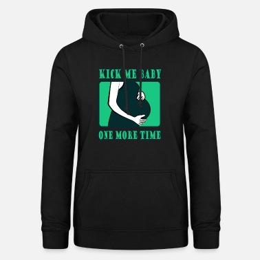 Kick Kick me baby one more time pregnant mom Gift ideas - Frauen Hoodie