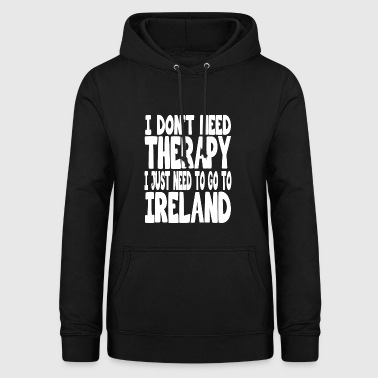 Belfast i dont need therapy i just need to go to ireland - Women's Hoodie