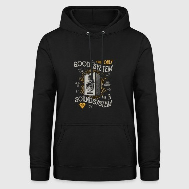 THE ONLY GOOD SYSTEM IS A SOUND SYSTEM GIFT - Women's Hoodie