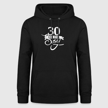 30 and still sexy - Women's Hoodie