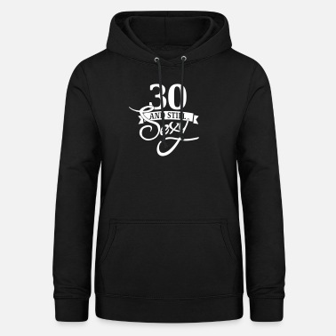 Sexy 30 and still sexy - Women's Hoodie