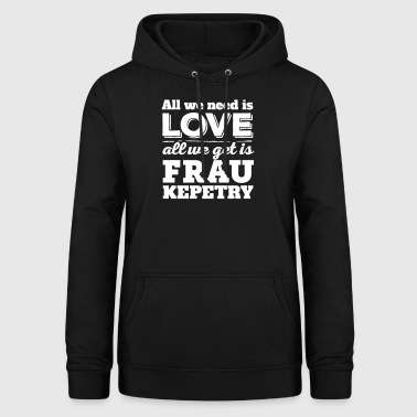 ... All you get is woman Kepetry - Women's Hoodie