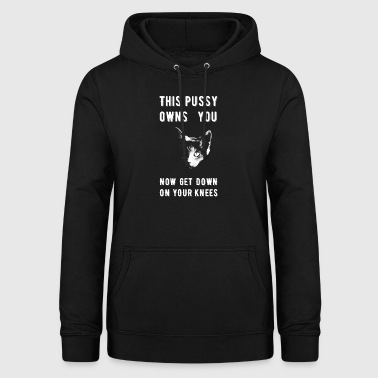 This Pussy Owns You - pussy cat - Women's Hoodie
