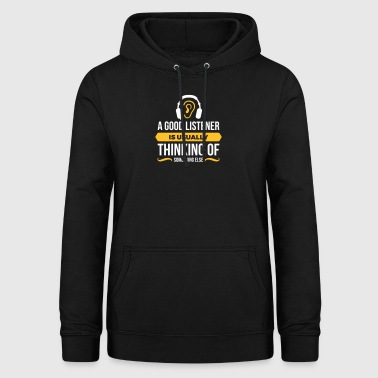 Good Listeners Usually Think Of Something Else - Women's Hoodie
