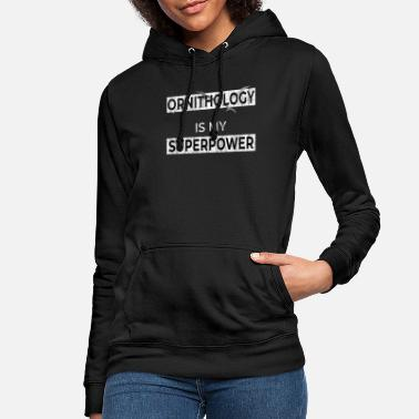 Ornithology Ornithology is my superpower ornithology bird - Women's Hoodie