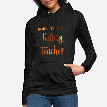 History Teacher Born to be a history teacher color - Women's Hoodie