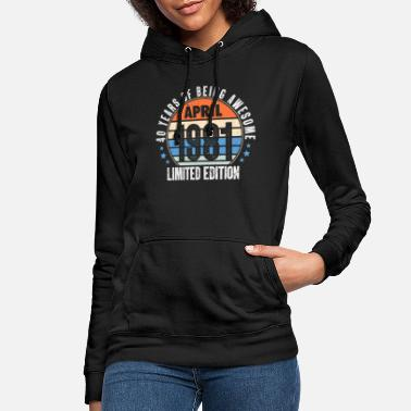 April 1981 40th Birthday 40 Years Bday Gift - Women's Hoodie