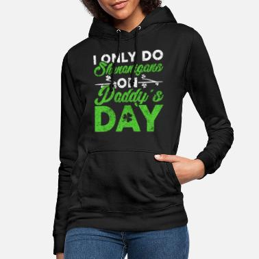 Loving Comment Day I Only Do Shenanigans on Paddys Day Shamrock St - Women's Hoodie