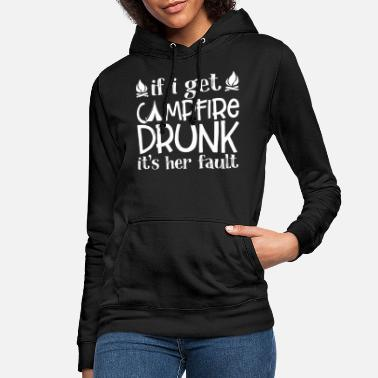If I Get Campfire Drunk It's Her Fault Funny - Women's Hoodie