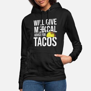 Medical Will give medical advice for tacos, medical student - Women's Hoodie