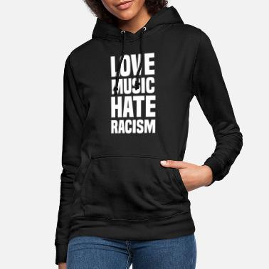 Music Is Life Love Music Hate Racism Love Music Hate Racism - Vrouwen hoodie