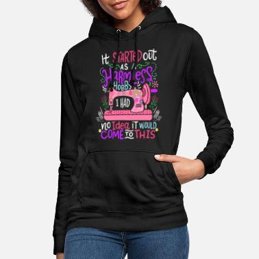 Machine Started Out As A Harmless Hobby Sewing Quilting - Women's Hoodie