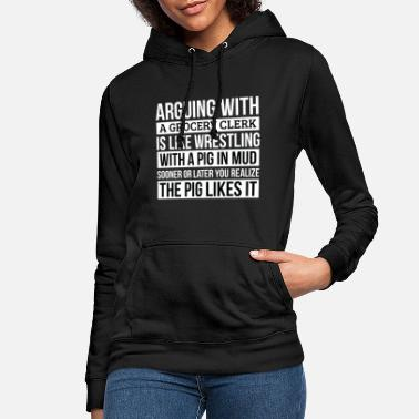Boss Grocery clerk Shirt, Like Arguing With A Pig in - Women's Hoodie