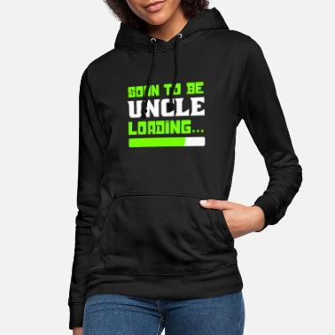 Uncle To Be Soon to be Uncle, Uncle Loading, Uncle To Be - Women's Hoodie