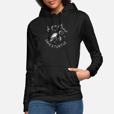 Skip A Straw Save A Turtle T-shirt - Frauen Hoodie