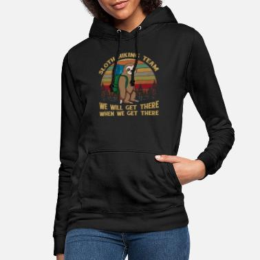 Sloth Hiking Team We Will Get There When We Get - Women's Hoodie