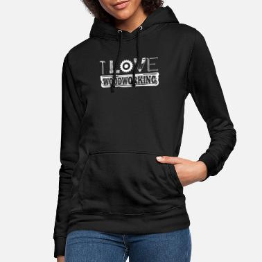 Craft I Love Woodworking Gift Product Carpenter Wood - Women's Hoodie
