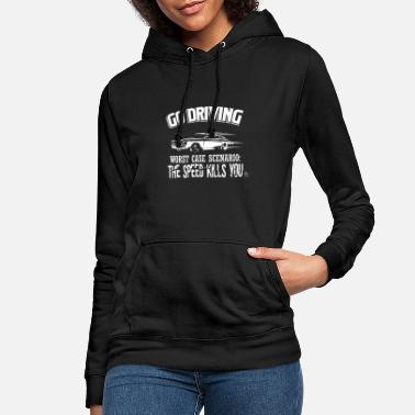 Drive Go driving car driving speed kills you gift - Women's Hoodie