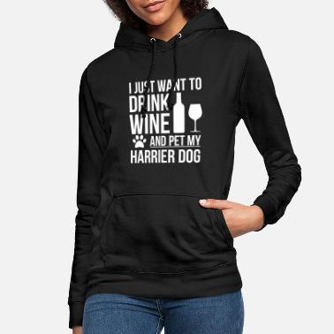 I want to drink wine and pet Harrier Dog Lover - Women's Hoodie