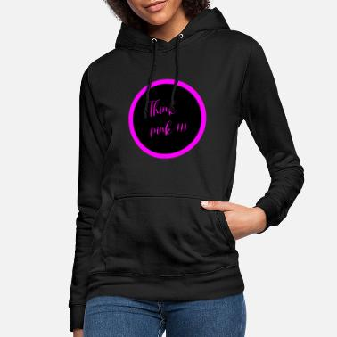 Think Pink think pink - Women's Hoodie