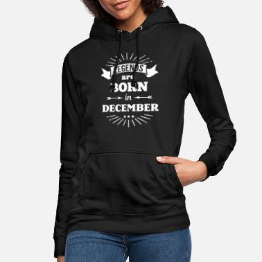 Born In legends are born in december birthday saying - Women's Hoodie