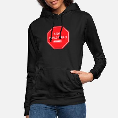 STOP WORLD WAR 3 ! #WWIII - Women's Hoodie