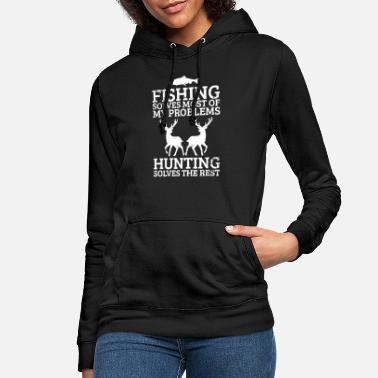 Hunting Funny Fishing Hunting Solves Problems T Shirt Tee - Frauen Hoodie