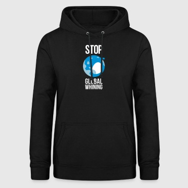 Stop Global Whining! - Sweat à capuche Femme