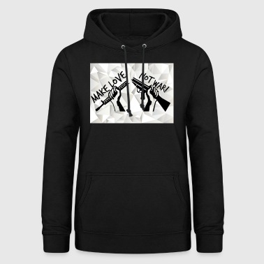 MAKE LOVE - NOT WAR! (Peace, Freedom, Anti War) - Women's Hoodie