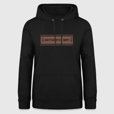 Hippie / Hippies: Don't Worry Be Hippy - Women's Hoodie