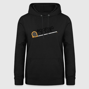 Roofing: Roofing Is Life. - Women's Hoodie