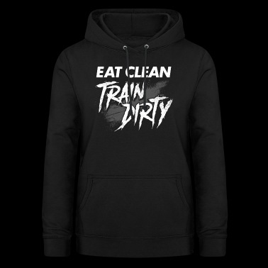 EAT CLEAN TRAIN DIRTY Fitness Gym Wear - Women's Hoodie