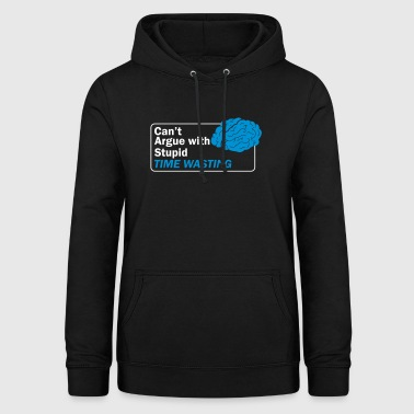Can't argue with stupid - Frauen Hoodie