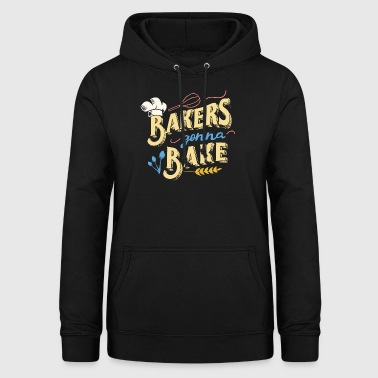 Backen Bakers Gonna Bake - Konditorei Geschenk - Frauen Hoodie