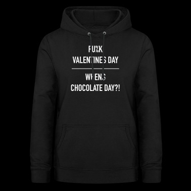 Fuck valentines day- whens chocolate day-b - Women's Hoodie