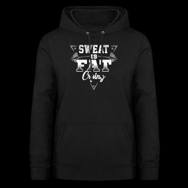 SWEAT IS FAT CRYING Fitness Gym wear - Women's Hoodie