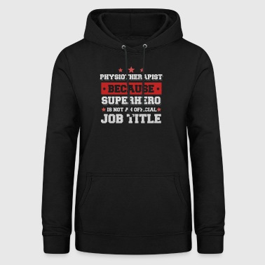 Physiotherapist Because Superhero is not a job - Women's Hoodie