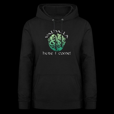 Valhalla here I come Norse mythology gift - Women's Hoodie