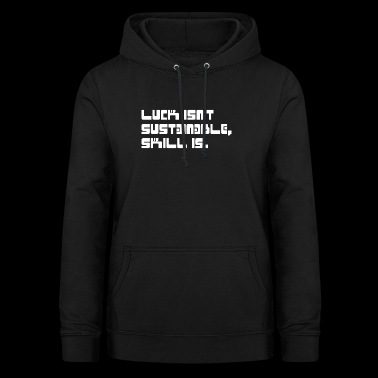Luck is not sustainable, skill is. - Women's Hoodie